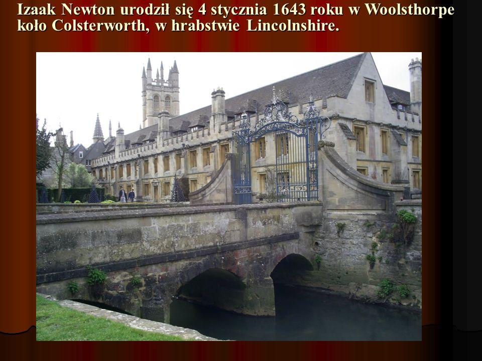 Izaak Newton urodził się 4 stycznia 1643 roku w Woolsthorpe koło Colsterworth, w hrabstwie Lincolnshire.