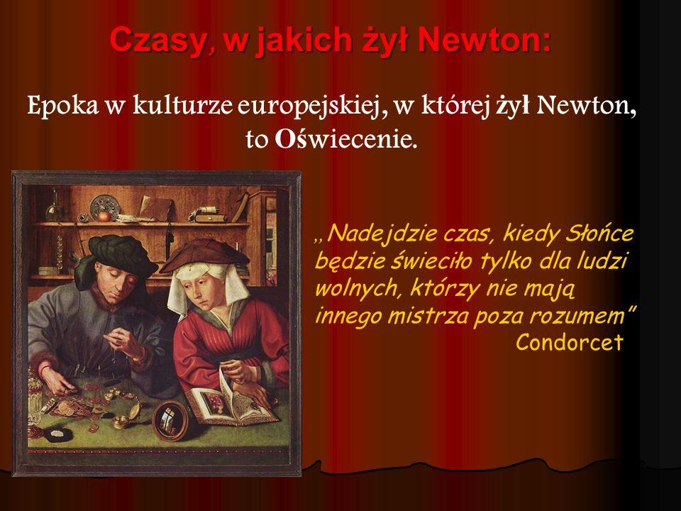 Czasy, w jakich żył Newton: Epoka w kulturze europejskiej, w której ż y ł Newton, to Oś wiecenie. Nadejdzie czas, kiedy Słońce będzie świeciło tylko d