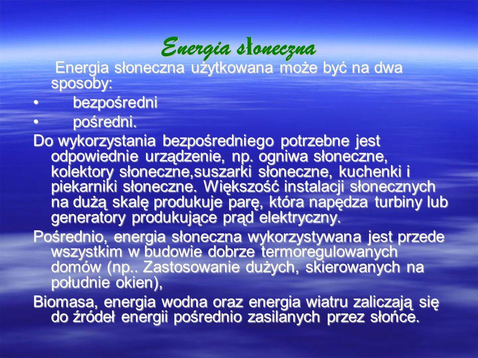 Energia s ł oneczna Energia słoneczna użytkowana może być na dwa sposoby: Energia słoneczna użytkowana może być na dwa sposoby: bezpośredni bezpośredn
