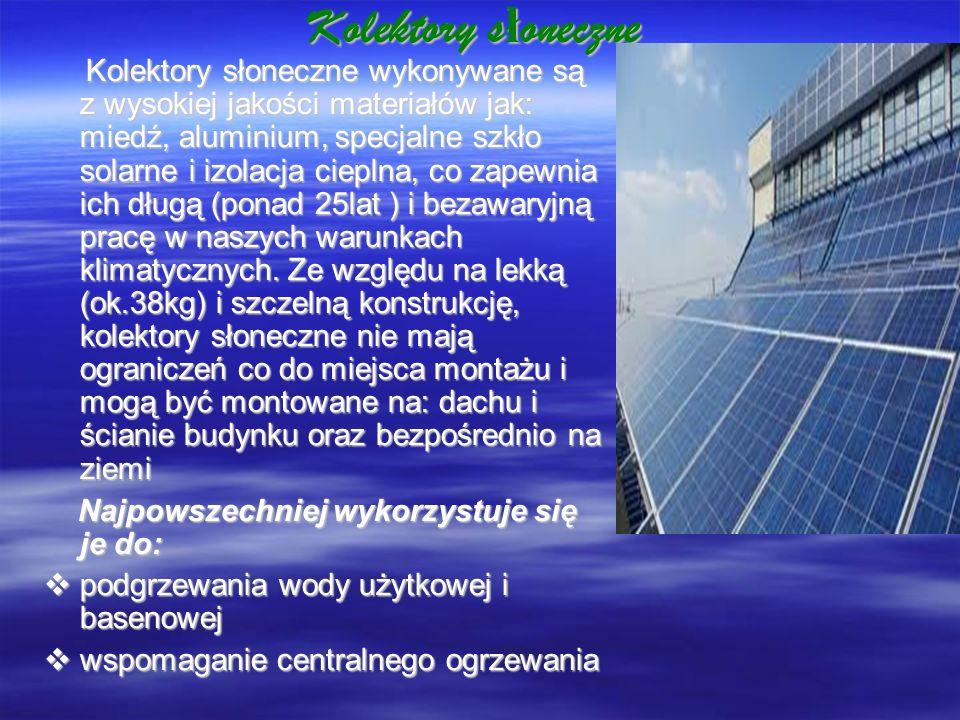 Kolektory s ł oneczne Kolektory słoneczne wykonywane są z wysokiej jakości materiałów jak: miedź, aluminium, specjalne szkło solarne i izolacja ciepln