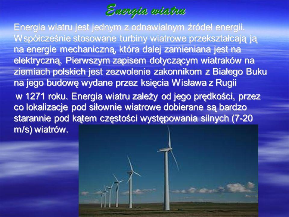 Energia wiatru Energia wiatru jest jednym z odnawialnym źródeł energii. Współcześnie stosowane turbiny wiatrowe przekształcają ją na energie mechanicz