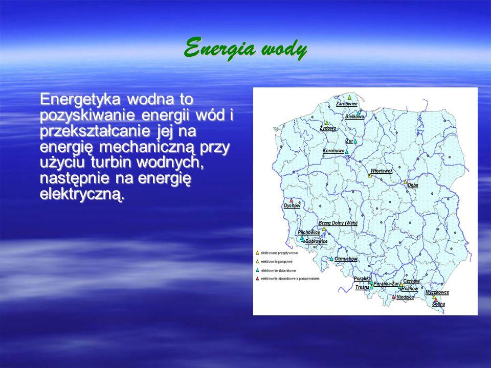 Energia wody Energetyka wodna to pozyskiwanie energii wód i przekształcanie jej na energię mechaniczną przy użyciu turbin wodnych, następnie na energi