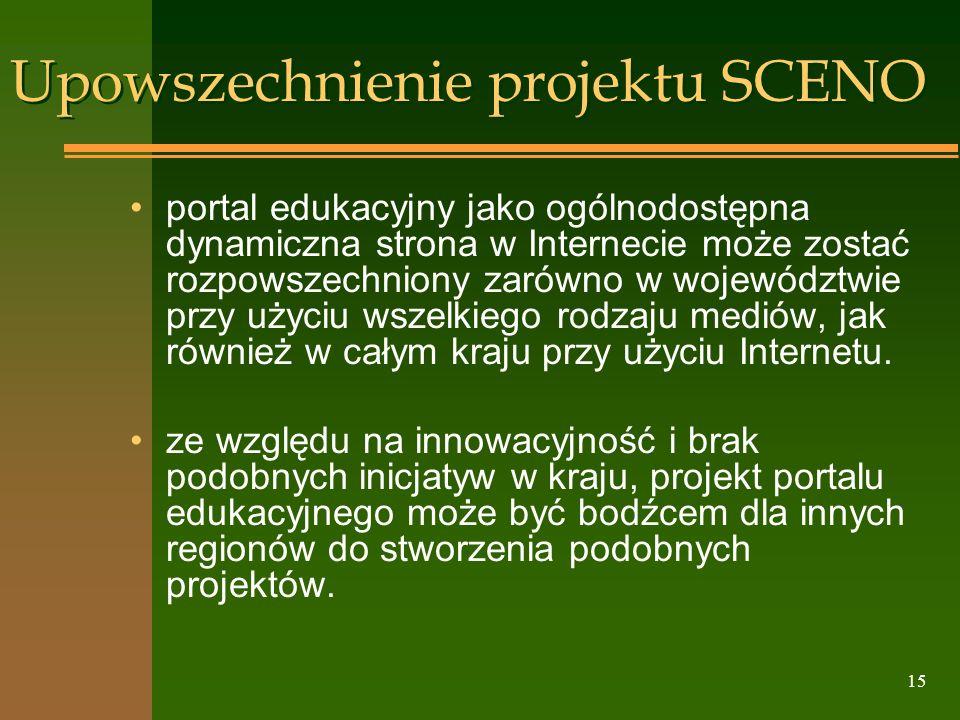 15 Upowszechnienie projektu SCENO portal edukacyjny jako ogólnodostępna dynamiczna strona w Internecie może zostać rozpowszechniony zarówno w wojewódz
