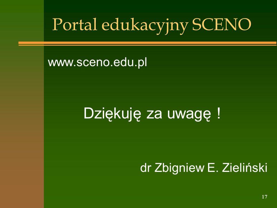 17 Portal edukacyjny SCENO www.sceno.edu.pl Dziękuję za uwagę ! dr Zbigniew E. Zieliński