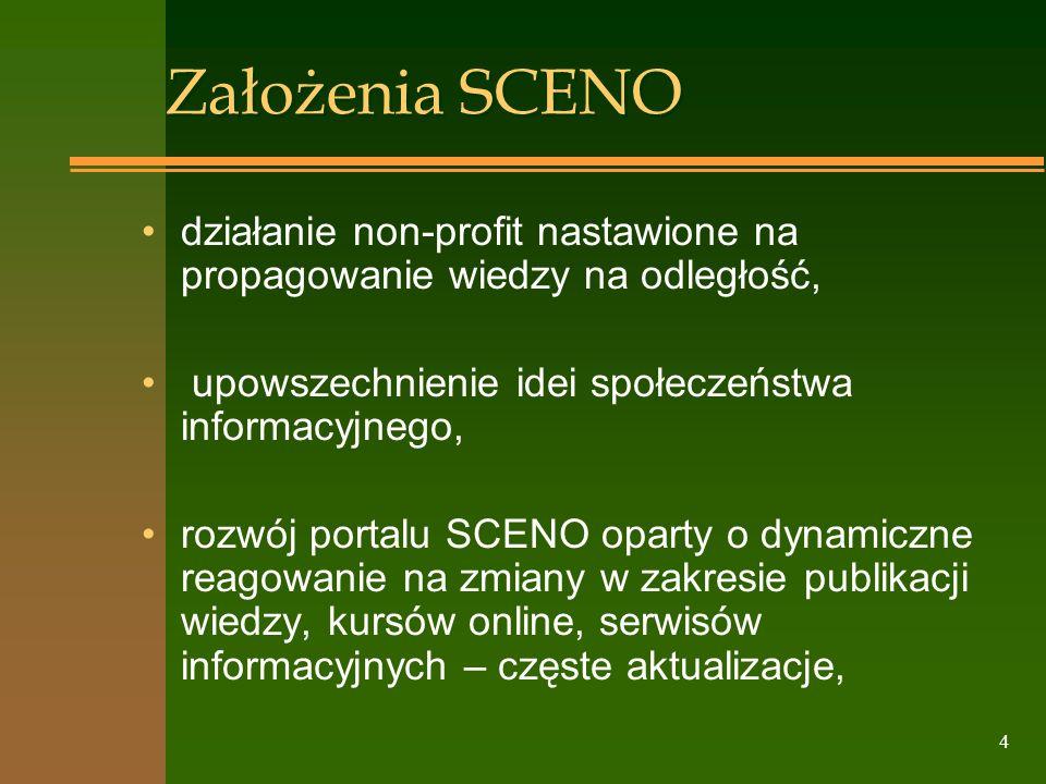 4 Założenia SCENO działanie non-profit nastawione na propagowanie wiedzy na odległość, upowszechnienie idei społeczeństwa informacyjnego, rozwój porta