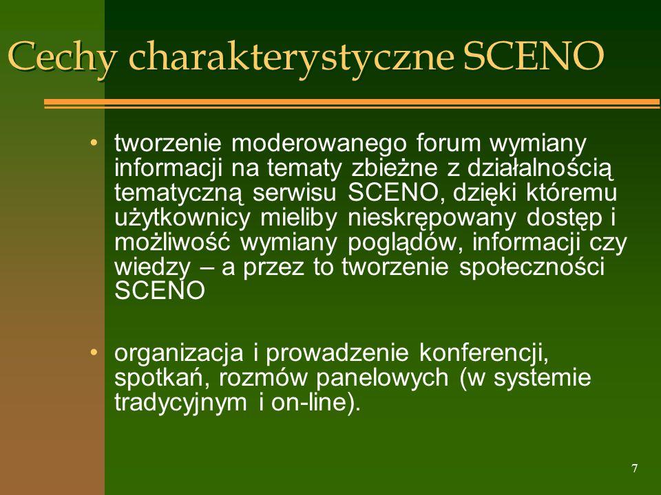 7 Cechy charakterystyczne SCENO tworzenie moderowanego forum wymiany informacji na tematy zbieżne z działalnością tematyczną serwisu SCENO, dzięki któ