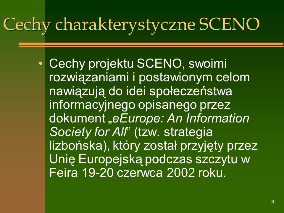 8 Cechy charakterystyczne SCENO Cechy projektu SCENO, swoimi rozwiązaniami i postawionym celom nawiązują do idei społeczeństwa informacyjnego opisaneg