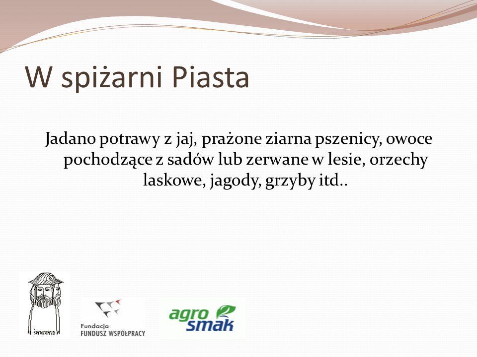 W spiżarni Piasta Jadano potrawy z jaj, prażone ziarna pszenicy, owoce pochodzące z sadów lub zerwane w lesie, orzechy laskowe, jagody, grzyby itd..