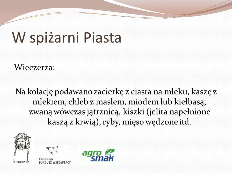 W spiżarni Piasta Wieczerza: Na kolację podawano zacierkę z ciasta na mleku, kaszę z mlekiem, chleb z masłem, miodem lub kiełbasą, zwaną wówczas jątrz