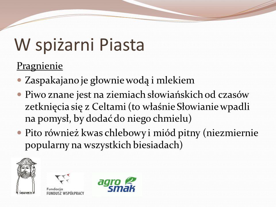 W spiżarni Piasta Pragnienie Zaspakajano je głownie wodą i mlekiem Piwo znane jest na ziemiach słowiańskich od czasów zetknięcia się z Celtami (to wła