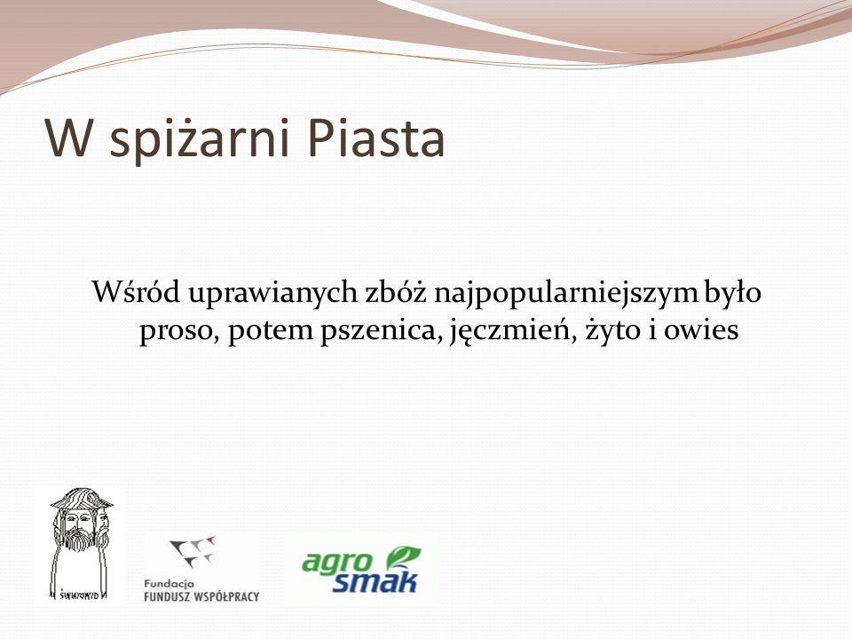 W spiżarni Piasta Wśród uprawianych zbóż najpopularniejszym było proso, potem pszenica, jęczmień, żyto i owies