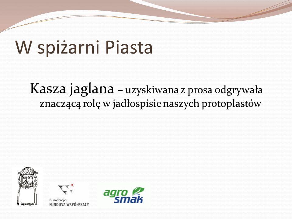 W spiżarni Piasta Kasza jaglana – uzyskiwana z prosa odgrywała znaczącą rolę w jadłospisie naszych protoplastów