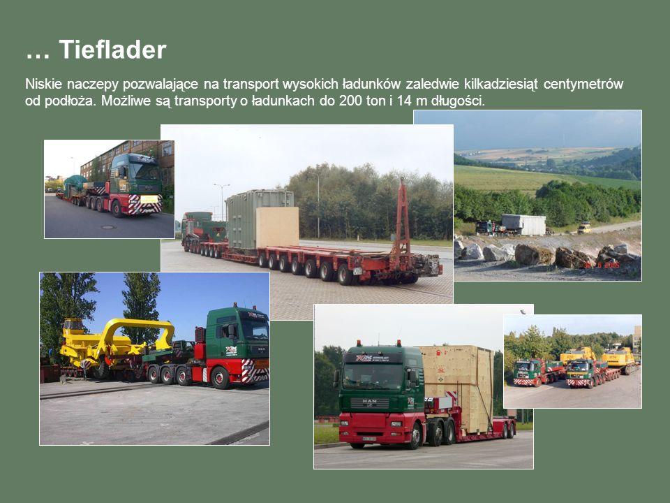 … Tieflader Niskie naczepy pozwalające na transport wysokich ładunków zaledwie kilkadziesiąt centymetrów od podłoża. Możliwe są transporty o ładunkach
