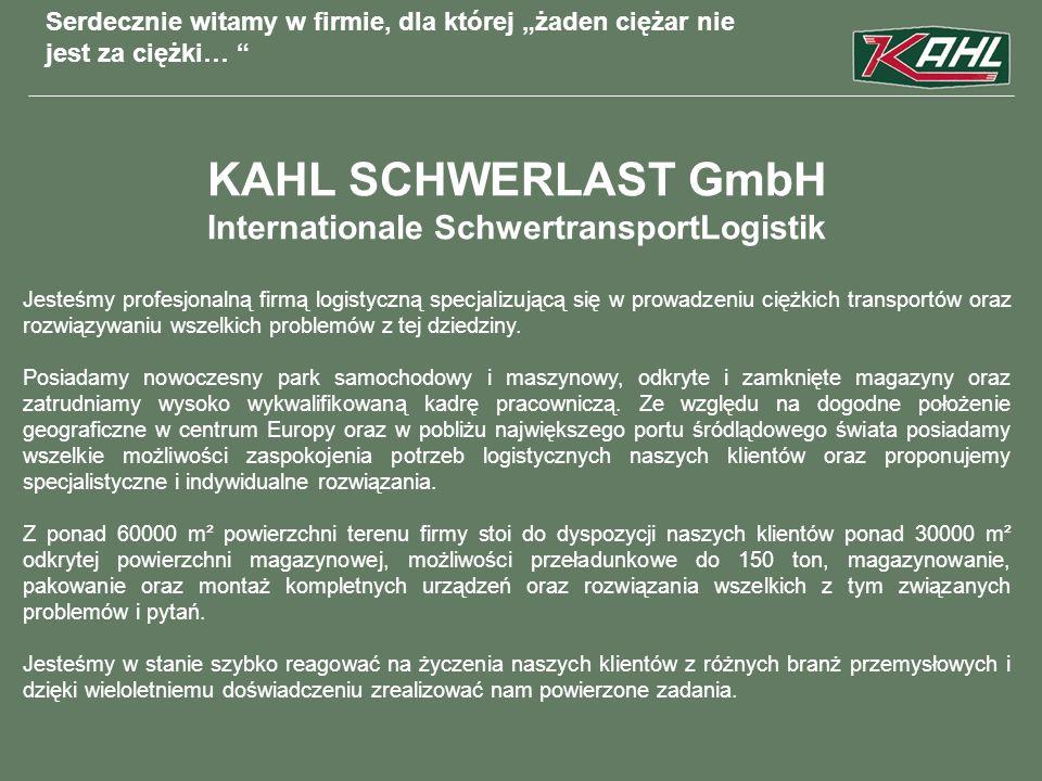 KAHL SCHWERLAST GmbH Internationale SchwertransportLogistik Jesteśmy profesjonalną firmą logistyczną specjalizującą się w prowadzeniu ciężkich transpo