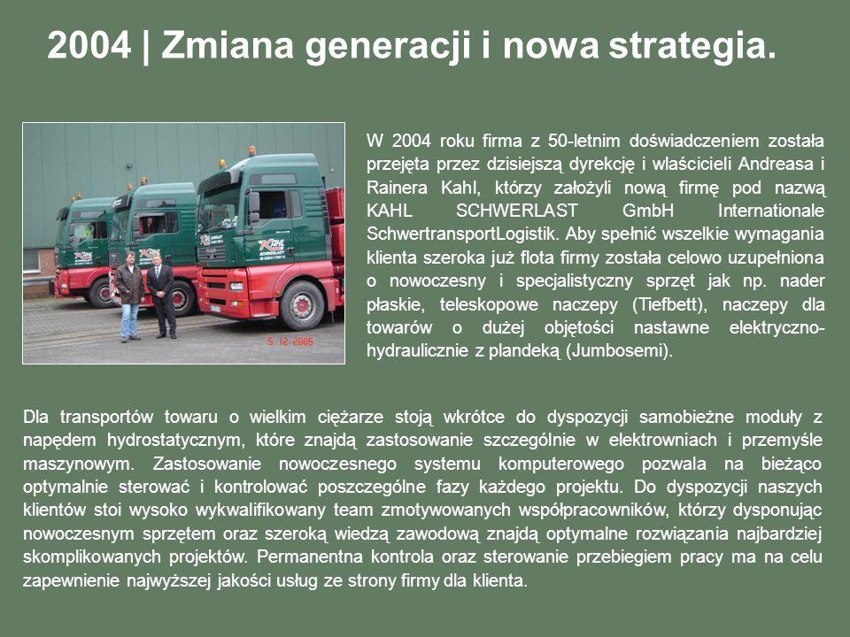 2004 | Zmiana generacji i nowa strategia. Dla transportów towaru o wielkim ciężarze stoją wkrótce do dyspozycji samobieżne moduły z napędem hydrostaty