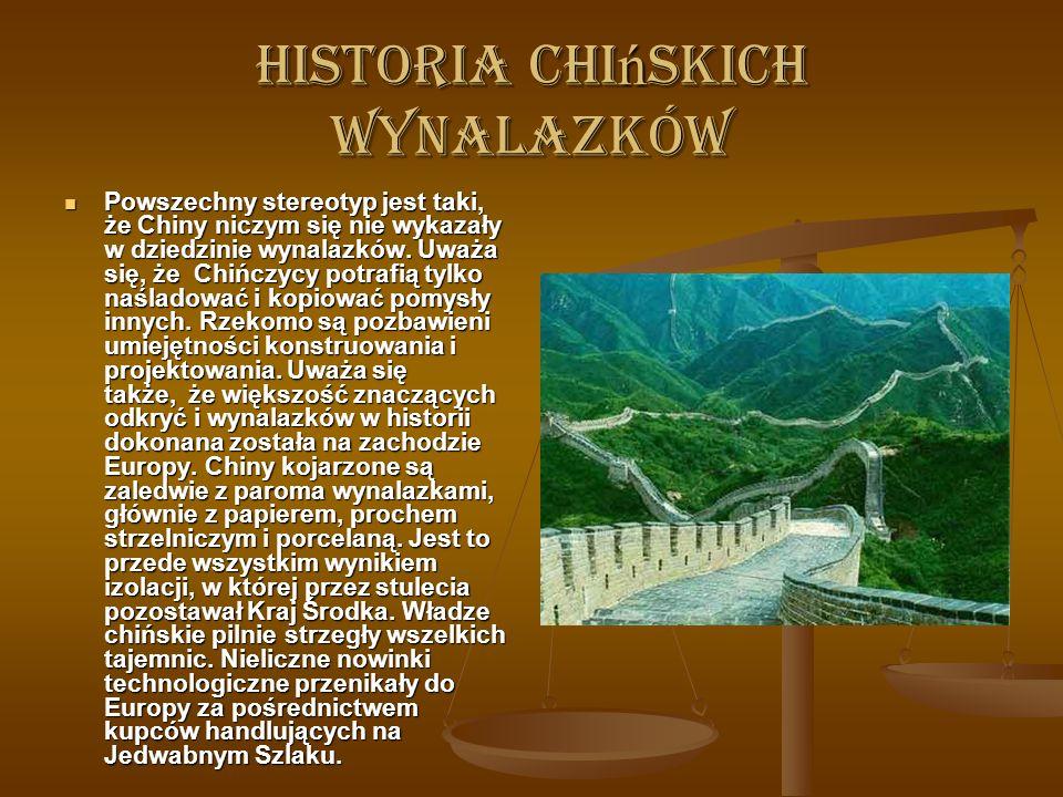 Historia chi ń skich wynalazków Powszechny stereotyp jest taki, że Chiny niczym się nie wykazały w dziedzinie wynalazków.
