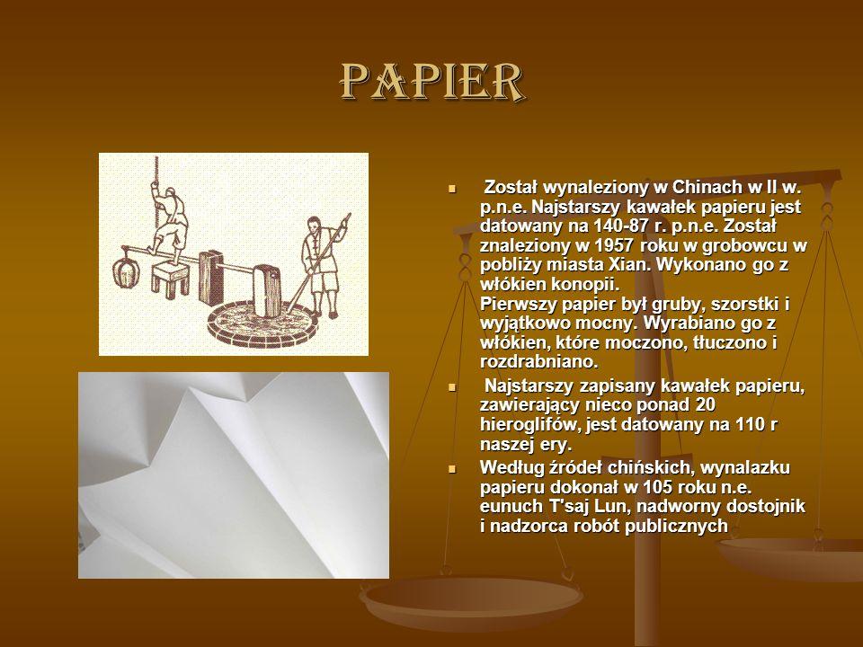 PAPIER Został wynaleziony w Chinach w II w.p.n.e.