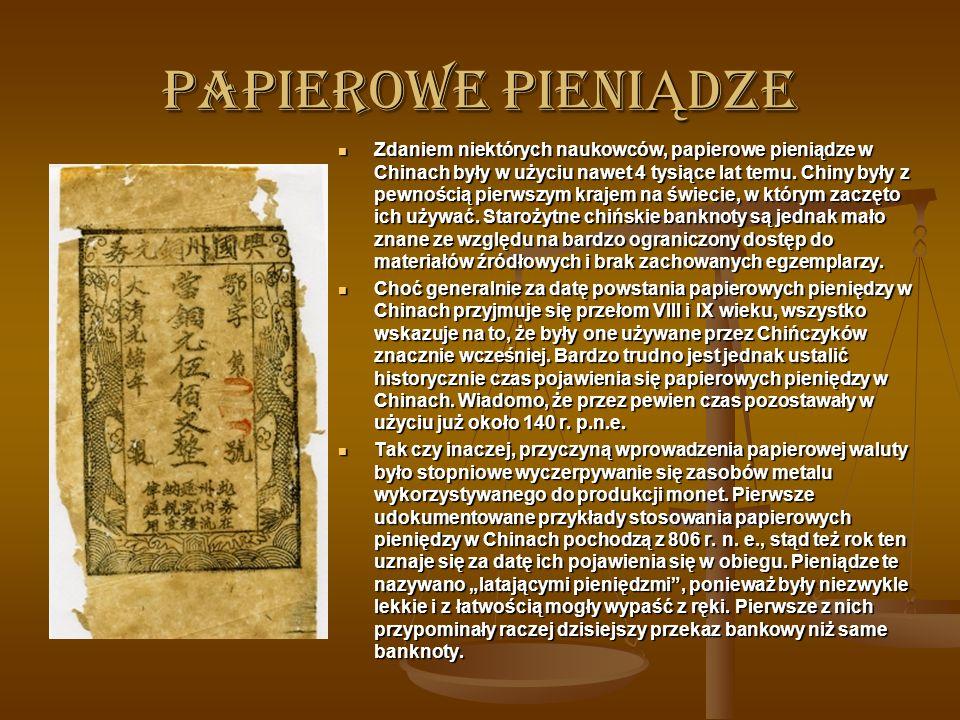 PAPIEROWE PIENI Ą DZE Zdaniem niektórych naukowców, papierowe pieniądze w Chinach były w użyciu nawet 4 tysiące lat temu.