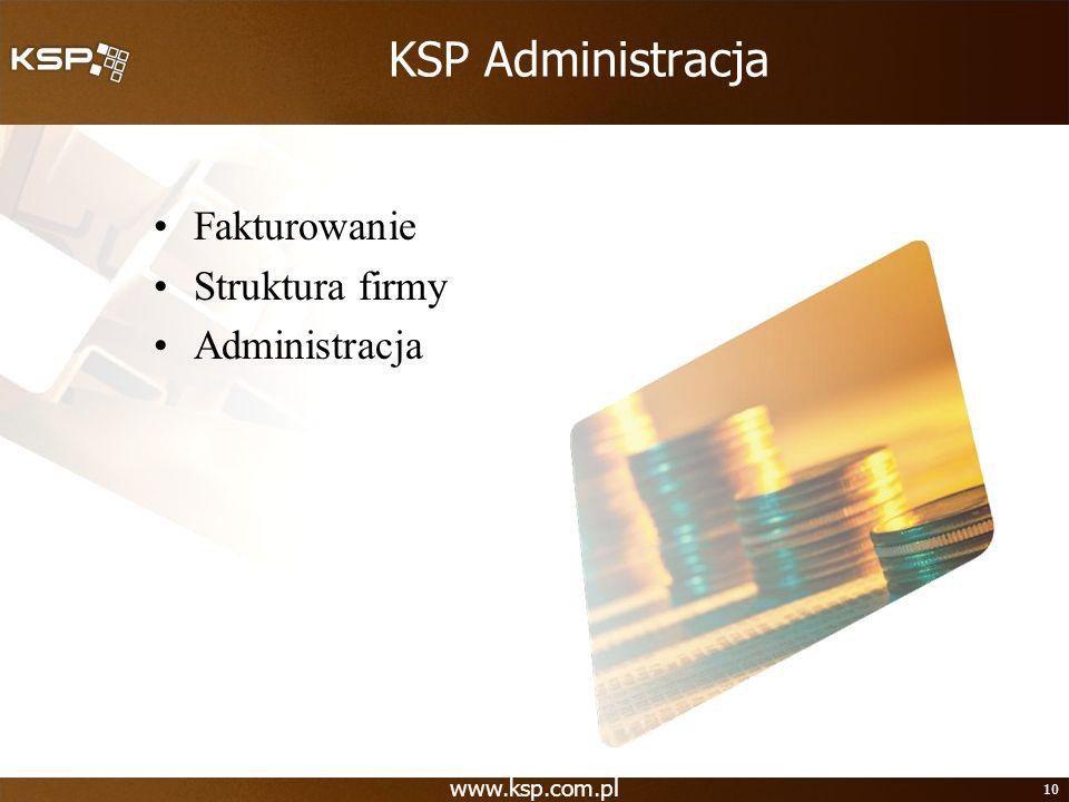 www.ksp.com.pl 10 KSP Administracja Fakturowanie Struktura firmy Administracja
