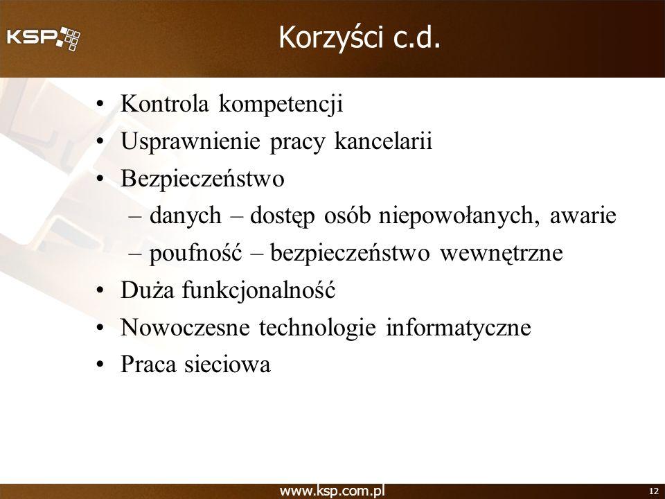 www.ksp.com.pl 12 Korzyści c.d. Kontrola kompetencji Usprawnienie pracy kancelarii Bezpieczeństwo –danych – dostęp osób niepowołanych, awarie –poufnoś