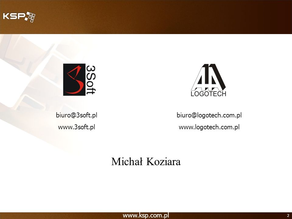2 Michał Koziara biuro@3soft.pl www.3soft.pl biuro@logotech.com.pl www.logotech.com.pl