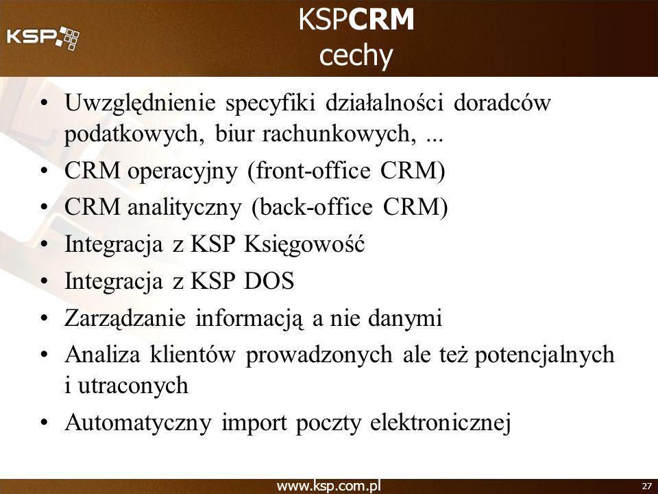 www.ksp.com.pl 27 KSPCRM cechy Uwzględnienie specyfiki działalności doradców podatkowych, biur rachunkowych,... CRM operacyjny (front-office CRM) CRM
