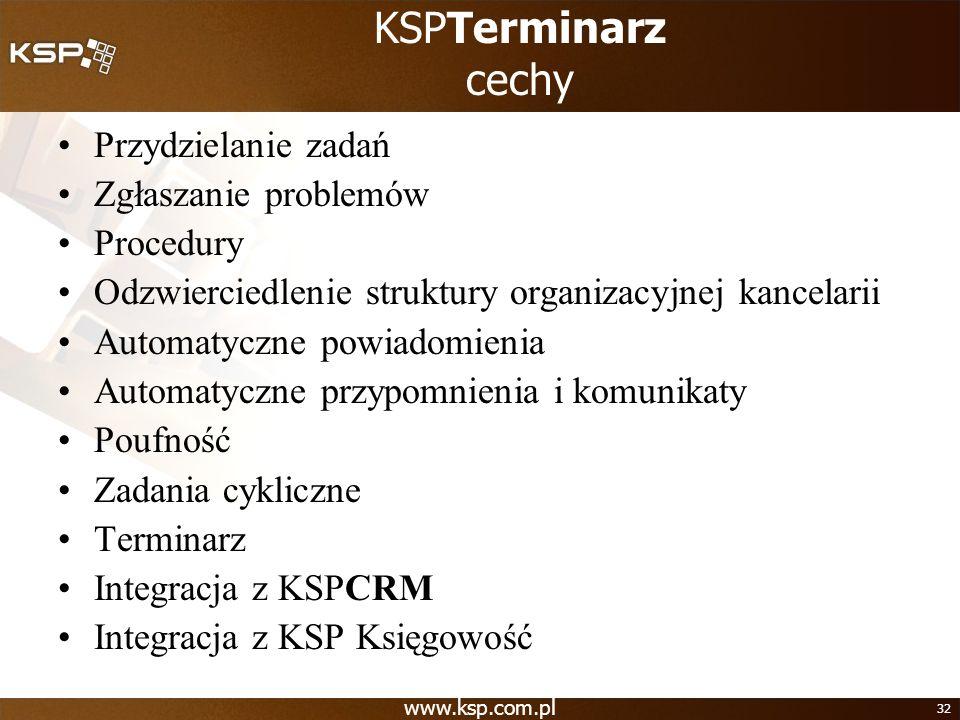 www.ksp.com.pl 32 KSPTerminarz cechy Przydzielanie zadań Zgłaszanie problemów Procedury Odzwierciedlenie struktury organizacyjnej kancelarii Automatyc