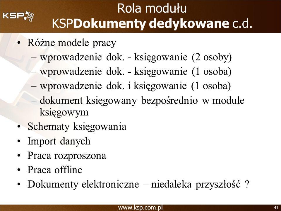 www.ksp.com.pl 41 Rola modułu KSPDokumenty dedykowane c.d. Różne modele pracy –wprowadzenie dok. - księgowanie (2 osoby) –wprowadzenie dok. - księgowa