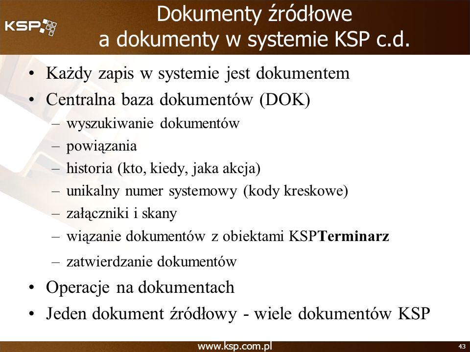 www.ksp.com.pl 43 Dokumenty źródłowe a dokumenty w systemie KSP c.d. Każdy zapis w systemie jest dokumentem Centralna baza dokumentów (DOK) –wyszukiwa