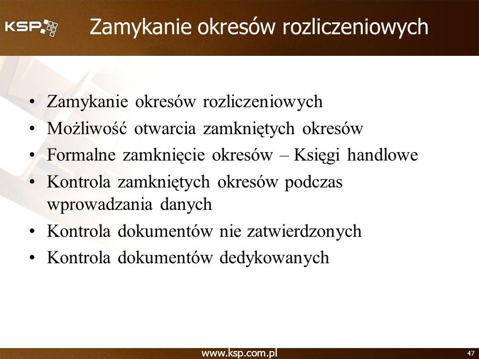 www.ksp.com.pl 47 Zamykanie okresów rozliczeniowych Możliwość otwarcia zamkniętych okresów Formalne zamknięcie okresów – Księgi handlowe Kontrola zamk
