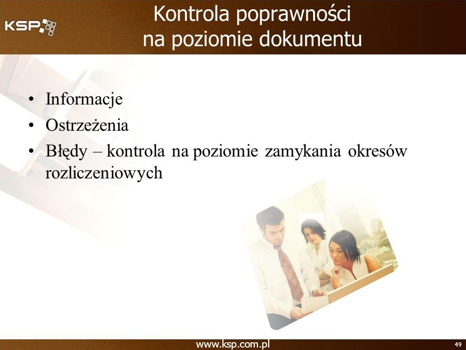 www.ksp.com.pl 49 Kontrola poprawności na poziomie dokumentu Informacje Ostrzeżenia Błędy – kontrola na poziomie zamykania okresów rozliczeniowych