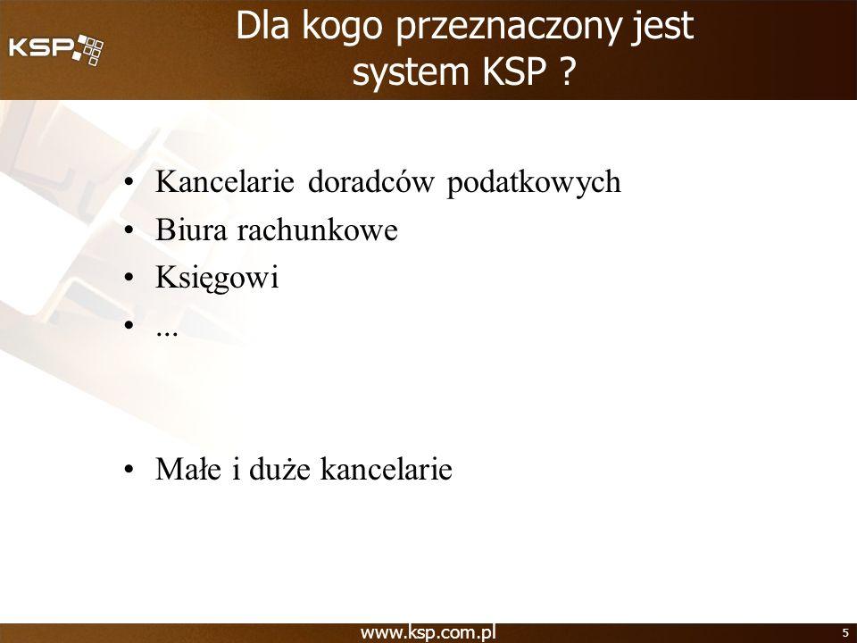www.ksp.com.pl 5 Dla kogo przeznaczony jest system KSP ? Kancelarie doradców podatkowych Biura rachunkowe Księgowi... Małe i duże kancelarie