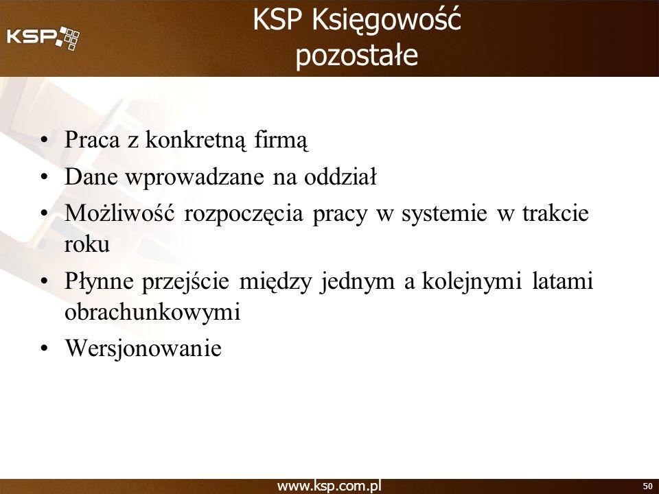 www.ksp.com.pl 50 KSP Księgowość pozostałe Praca z konkretną firmą Dane wprowadzane na oddział Możliwość rozpoczęcia pracy w systemie w trakcie roku P