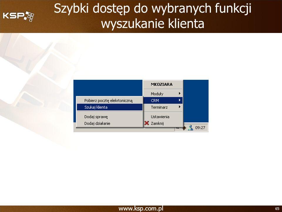 www.ksp.com.pl 65 Szybki dostęp do wybranych funkcji wyszukanie klienta