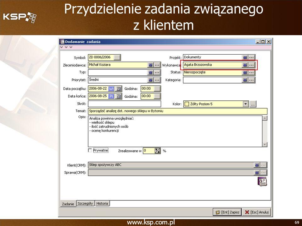 www.ksp.com.pl 69 Przydzielenie zadania związanego z klientem