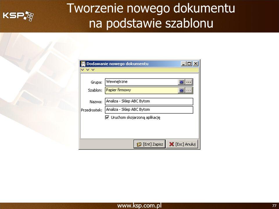 www.ksp.com.pl 77 Tworzenie nowego dokumentu na podstawie szablonu
