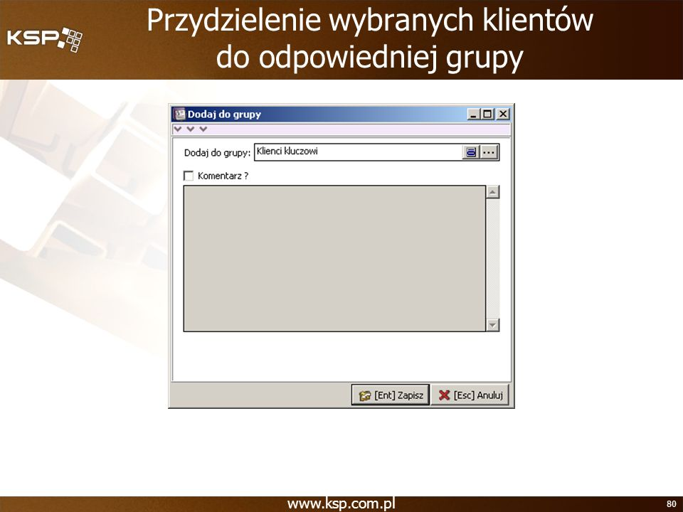 www.ksp.com.pl 80 Przydzielenie wybranych klientów do odpowiedniej grupy