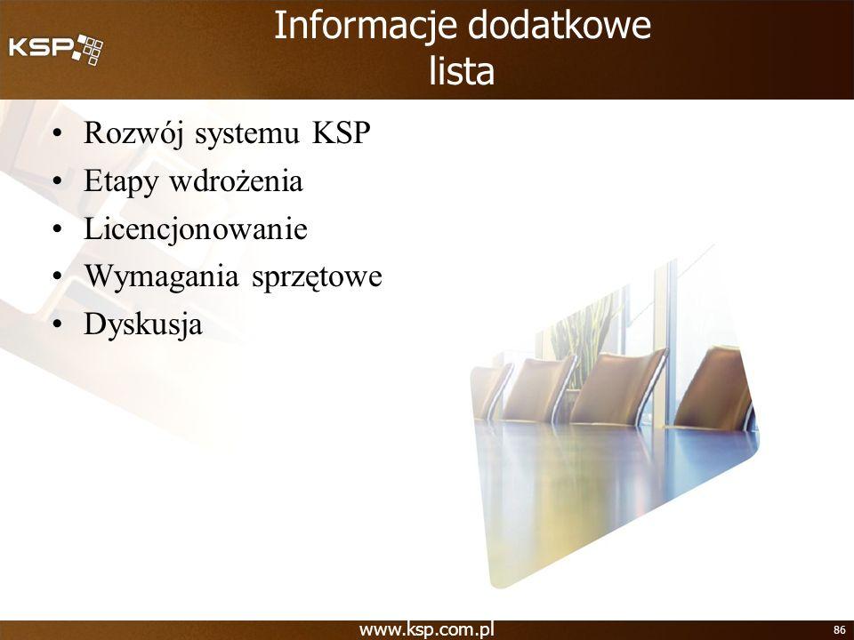 86 Informacje dodatkowe lista Rozwój systemu KSP Etapy wdrożenia Licencjonowanie Wymagania sprzętowe Dyskusja