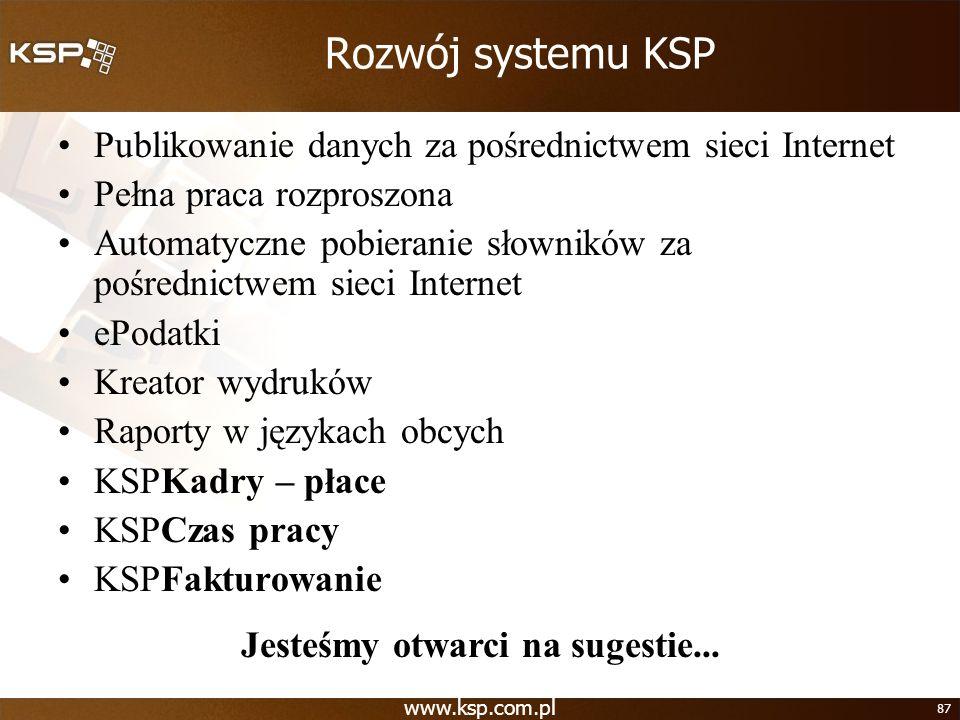 www.ksp.com.pl 87 Rozwój systemu KSP Publikowanie danych za pośrednictwem sieci Internet Pełna praca rozproszona Automatyczne pobieranie słowników za