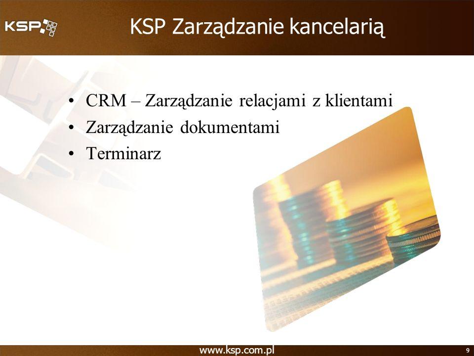 www.ksp.com.pl 9 KSP Zarządzanie kancelarią CRM – Zarządzanie relacjami z klientami Zarządzanie dokumentami Terminarz