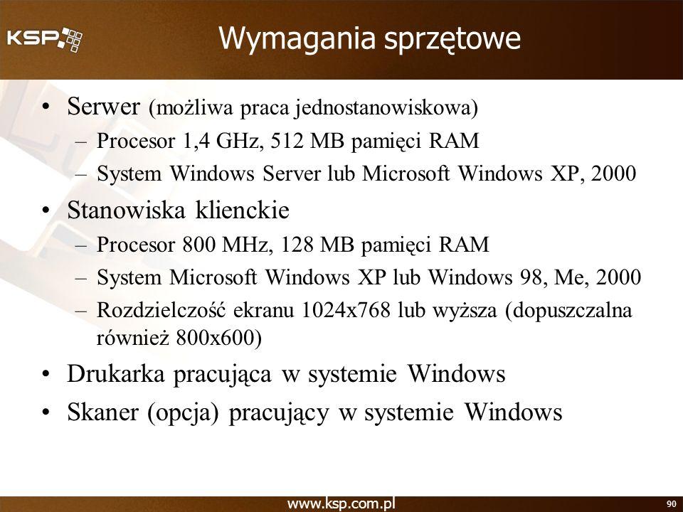 www.ksp.com.pl 90 Wymagania sprzętowe Serwer (możliwa praca jednostanowiskowa) –Procesor 1,4 GHz, 512 MB pamięci RAM –System Windows Server lub Micros