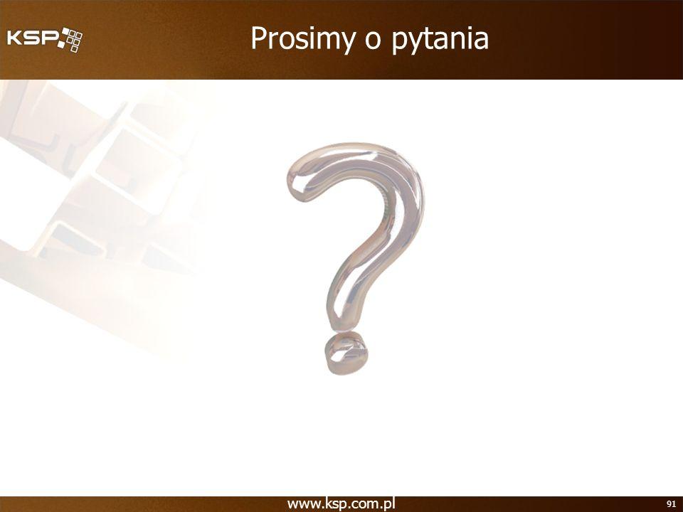 www.ksp.com.pl 91 Prosimy o pytania