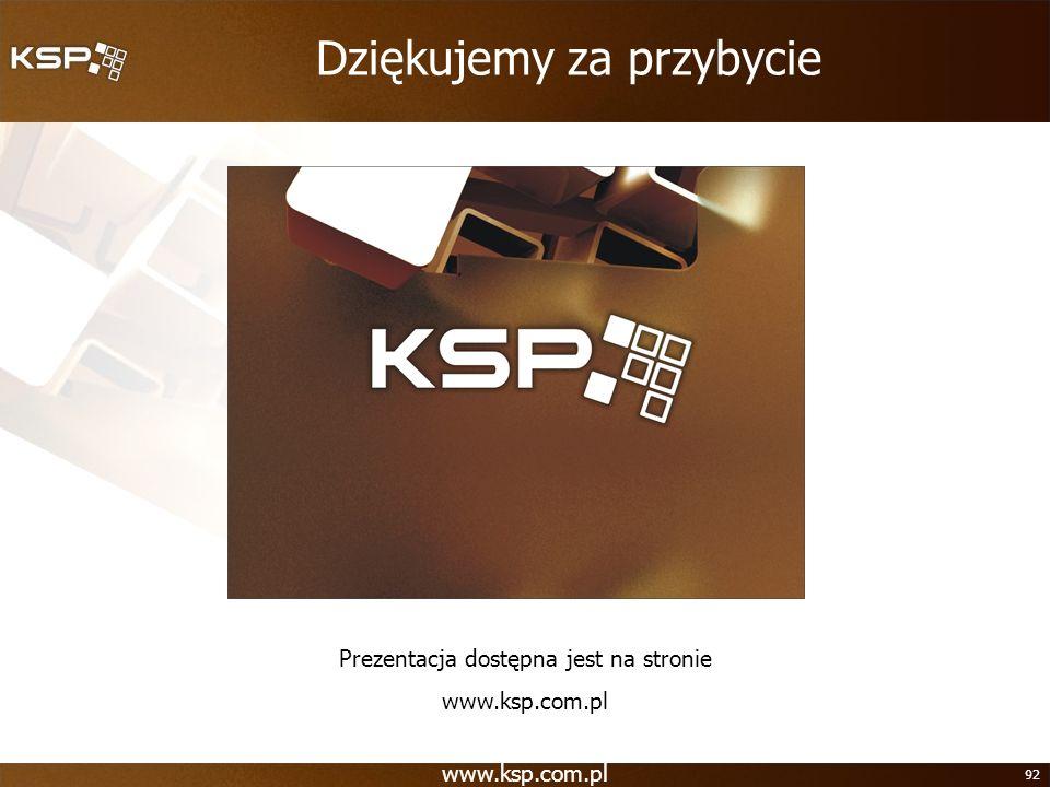 www.ksp.com.pl 92 Dziękujemy za przybycie Prezentacja dostępna jest na stronie www.ksp.com.pl