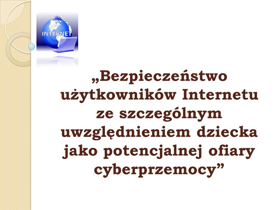 Bezpieczeństwo użytkowników Internetu ze szczególnym uwzględnieniem dziecka jako potencjalnej ofiary cyberprzemocy