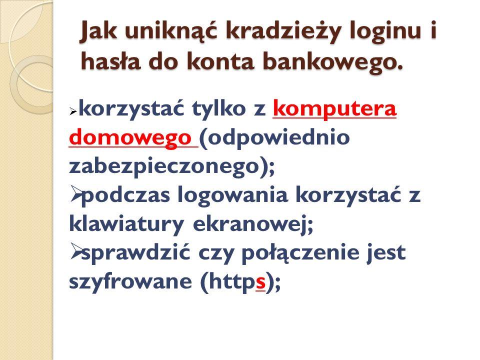 Jak uniknąć kradzieży loginu i hasła do konta bankowego. korzystać tylko z komputera domowego (odpowiednio zabezpieczonego); podczas logowania korzyst