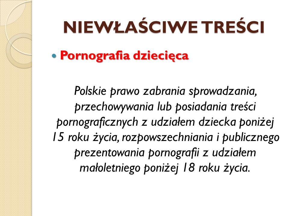 NIEWŁAŚCIWE TREŚCI Pornografia dziecięca Pornografia dziecięca Polskie prawo zabrania sprowadzania, przechowywania lub posiadania treści pornograficzn