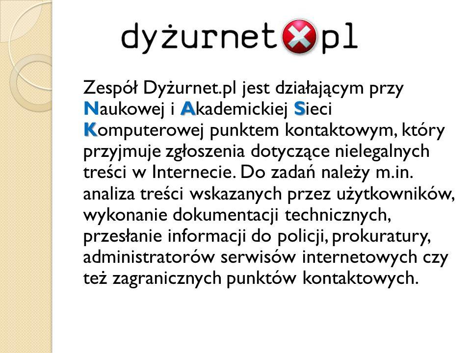 AS K Zespół Dyżurnet.pl jest działającym przy Naukowej i Akademickiej Sieci Komputerowej punktem kontaktowym, który przyjmuje zgłoszenia dotyczące nie