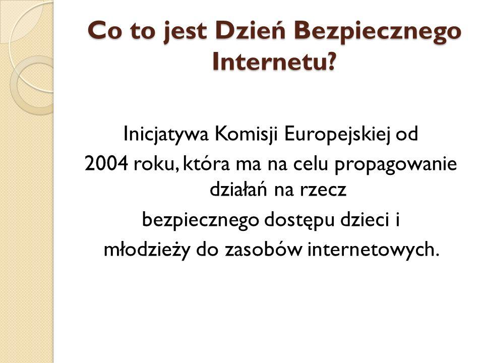 Co to jest Dzień Bezpiecznego Internetu? Inicjatywa Komisji Europejskiej od 2004 roku, która ma na celu propagowanie działań na rzecz bezpiecznego dos