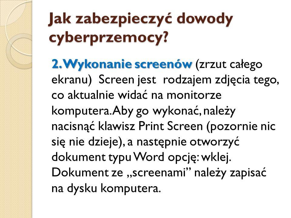 Jak zabezpieczyć dowody cyberprzemocy? 2. Wykonanie screenów 2. Wykonanie screenów (zrzut całego ekranu) Screen jest rodzajem zdjęcia tego, co aktualn