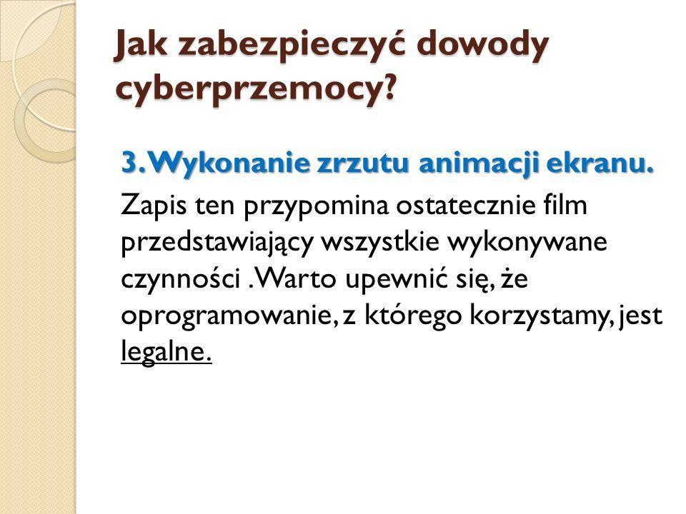 Jak zabezpieczyć dowody cyberprzemocy? 3. Wykonanie zrzutu animacji ekranu. Zapis ten przypomina ostatecznie film przedstawiający wszystkie wykonywane
